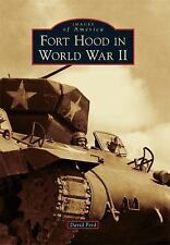 Images of America: Fort Hood in World War II by David Ford (2015, Paperback)