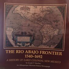 The Rio Adajo Frontier 1540-1692, A History of Early Colonial New Mexico
