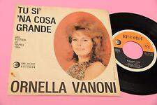 """ORNELLA VANONI 7"""" TU SI NA COSA GRANDE ORIGINALE 1964 EX+ !!!!!!!!!!!!!!!!!!!"""