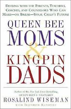 Queen Bee Moms & Kingpin Dads: Dealing with the Parents, Teachers, Coaches, and