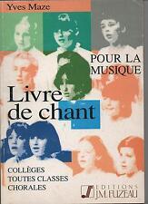 Yves Maze - Livre de Chant - Collèges toutes classes Chorales - Fuzeau - NEUF