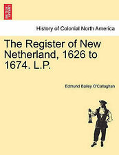 The Register of New Netherland, 1626 to 1674. L.P. by Edmund Bailey O'Callaghan