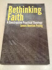 Rethinking Faith: A Constructive Practical Theology by James Newton Poling, NEW