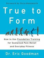 TRUE TO FORM - GOODMAN, ERIC, DR./ HEMSWORTH, CHRIS (FRW) - NEW HARDCOVER BOOK