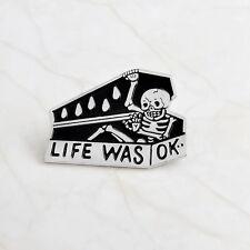 Skeleton Life Was OK Enamel Pin Badge Skull Goth Punk Metal Okay Coffin Death