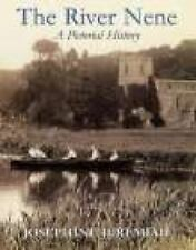 The River Nene : A Pictorial History by Josephine Jeremiah (2003, Hardcover)