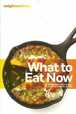 WEIGHT WATCHERS WHAT TO EAT NOW 150 RECIPES SOFTCOVER COOKBOOK 2012 EDITION