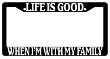 Black License Plate Frame Life Is Good When I'm With My Family Auto Novelty