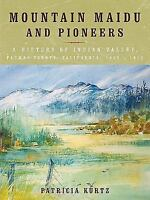 Mountain Maidu And Pioneers: A History Of Indian Valley, Plumas County, Calif...