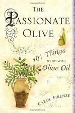 The Passionate Olive: 101 Things to Do with Olive