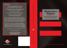 Master/Slave Mastery: Updated Handbook of Concepts, Approaches, and Practices...