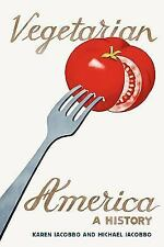 Vegetarian America : A History by Karen Iacobbo and Michael Iacobbo (2004,...