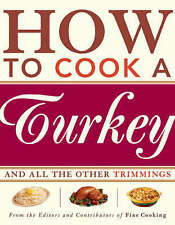 How to Cook a Turkey: *And All the Other Trimmings by Editors of Fine Cooking