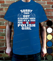 Sorry This Guy Is Taken By A PsycHOTic & SEXY Polish Girl T Shirt 6 Colours