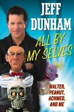 All By My Selves: Walter, Peanut, Achmed, and Me Dunham, Jeff Hardcover Used -