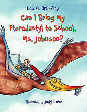 (Good)-Can I Bring My Pterodactyl to School, Ms. Johnson? (Prehistoric Pets) (Pa