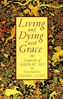 Living & Dying With Grace : Counsels of Hadrat 'Ali, Paperback by Cleary, Tho...