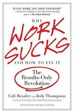 Why Work Sucks and How to Fix It: The Results-Only Revolution Ressler, Cali, Th