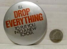 "Toyota Button - ""I'll Drop Everything To Put You Into A New Toyota"" - Ex Cond"