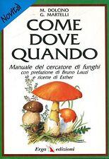 Dolcino Martelli COME DOVE QUANDO MANUALE DEL CERCATORE DI FUNGHI