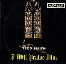 TEDD SMITH i will praise him LLR 556 uk herald LP PS VG/VG+