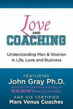 Love and Coaching : Understanding Men and Women in Life, Love and Business by...