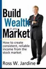 Build Wealth in Any Market : How to create consistent, reliable income from...
