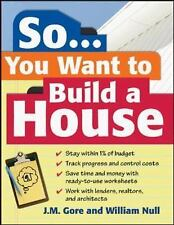 So... You Want To Build a House: A Complete Workbook for Building Your Own Home