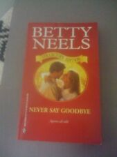 Never Say Goodbye (Betty Neels Collectors Edition)
