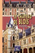 Le Château de Blois (notice historique & archéologique) • F. & P. Lesueur