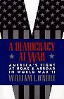 A Democracy at War: Americas Fight at Home and Ab