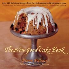 The New Good Cake Book: Over 125 Delicious Recipes That Can Be Prepared in 30 Mi