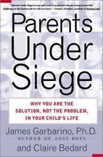 Parents Under Siege: Why You Are the Solution, Not the Problem, in Your Child's