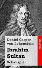 Ibrahim Sultan : Schauspiel by Daniel von Lohenstein (2013, Paperback)