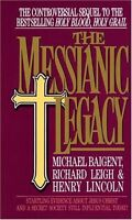 The Messianic Legacy: Startling Evidence About Jesus Christ and a Secret Society
