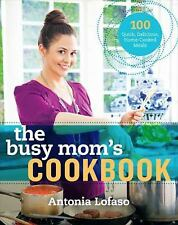 The Busy Mom's Cookbook : 100 Recipes for Quick, Delicious, Home-Cooked Meals