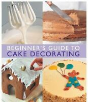 Beginner's Guide to Cake Decorating by Merehurst Editors , Paperback
