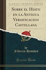 Sobre El Hiato En La Antigua Versificacion Castellana (Classic Reprint) (Paperba