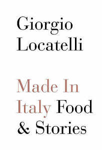 Made in Italy: Food and Stories, Locatelli, Giorgio, Very Good