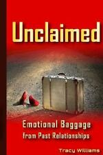 Unclaimed : Emotional Baggage from Past Relationships by Tracy Williams...