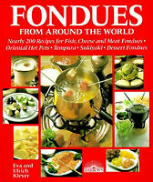 Fondues from Around the World Nearly 200 Recipes