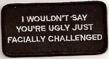 I WOULDN'T SAY YOUR UGLY JUST FACIALLY CHALLENGED EMBROIDERED IRON ON PATCH