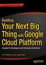 Building Your Next Big Thing with Google Cloud Platform : A Guide for...