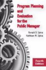 Program Planning and Evaluation for the Public Manager by Ronald D. Sylvia...