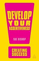 Like New, Develop Your Assertiveness (Creating Success), Bishop, Sue, Paperback
