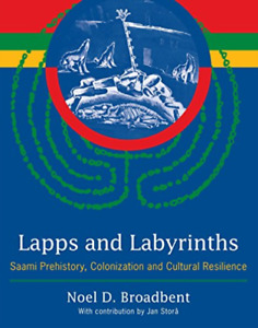 `Broadbent, Noel D.`-`Lapps And Labyrinths: Saami Prehistory, Colonizat BOOK NEW