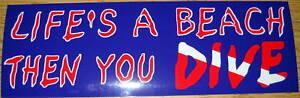 "Scuba Diving Bumper Sticker ""Life's A Beach Then Dive"" DS17"