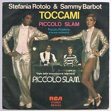 """STEFANIA ROTOLO & SAMMY BARBOT TOCCAMI/PICCOLO SLAM  7"""" 45 GIRI"""