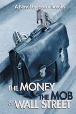 The Money the Mob and Wall Street by Harry Brooks (2015, Hardcover)
