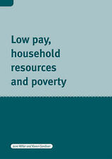Low Pay, Household Resources and Poverty by Jane Millar, Karen Gardiner